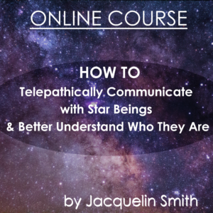 E-Course: How To Telepathically Communicate with Star Beings & Better Understand Who They Are